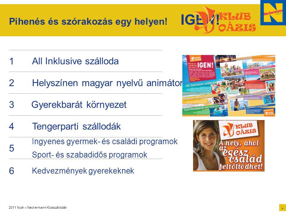 2011 Nyár – Neckermann Klubszállodák 6 5 Ingyenes gyermek- és családi programok Sport- és szabadidős programok Pihenés és szórakozás egy helyen! IGEN!