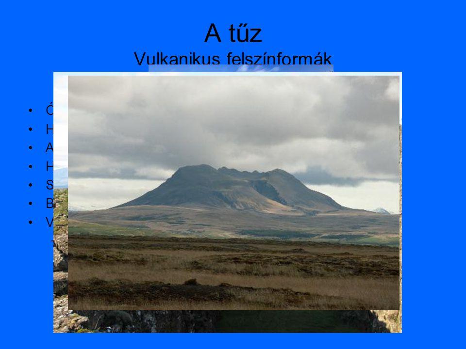 A tűz Vulkanikus felszínformák •Óceánközépi hátság •Hasadékvulkanizmus •A tenger mélye, a felszínen •Hasadékrendszer •Sajátos bazalt vulkanizmus •Baza