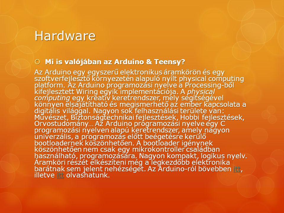 Hardware  Mi is valójában az Arduino & Teensy? Az Arduino egy egyszerű elektronikus áramkörön és egy szoftverfejlesztő környezetén alapuló nyílt phys