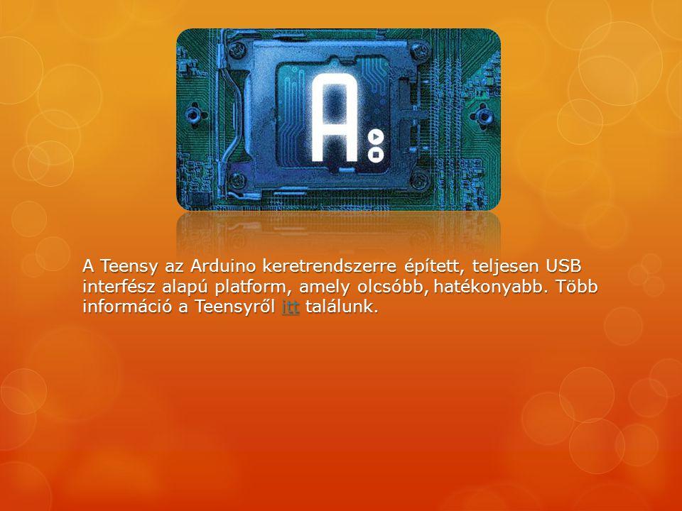 A Teensy az Arduino keretrendszerre épített, teljesen USB interfész alapú platform, amely olcsóbb, hatékonyabb. Több információ a Teensyről itt találu