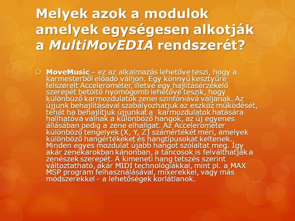 Melyek azok a modulok amelyek egységesen alkotják a MultiMovEDIA rendszerét?  MoveMusic – ez az alkalmazás lehetőve teszi, hogy a karmesterből előadó