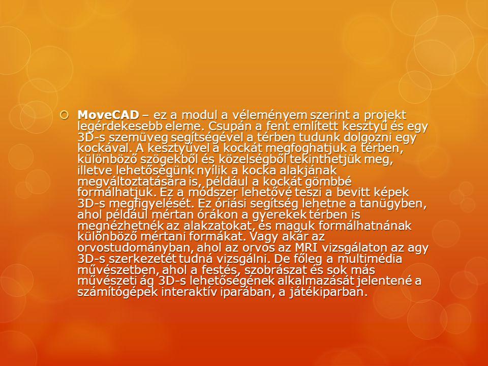  MoveCAD – ez a modul a véleményem szerint a projekt legérdekesebb eleme. Csupán a fent említett kesztyű és egy 3D-s szemüveg segítségével a térben t