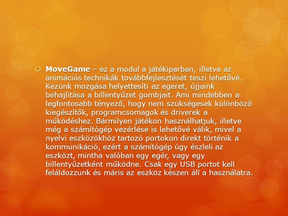  MoveGame – ez a modul a játékiparban, illetve az animációs technikák továbbfejlesztését teszi lehetővé. Kezünk mozgása helyettesíti az egeret, újjai