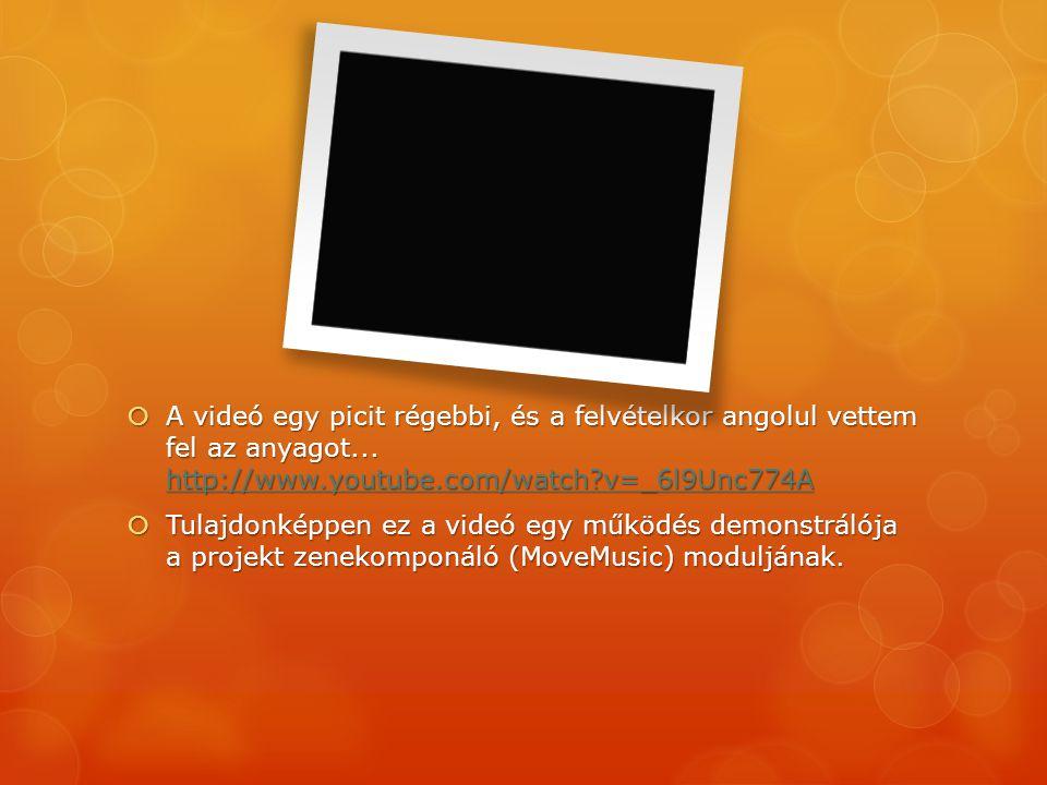  A videó egy picit régebbi, és a felvételkor angolul vettem fel az anyagot... http://www.youtube.com/watch?v=_6l9Unc774A http://www.youtube.com/watch