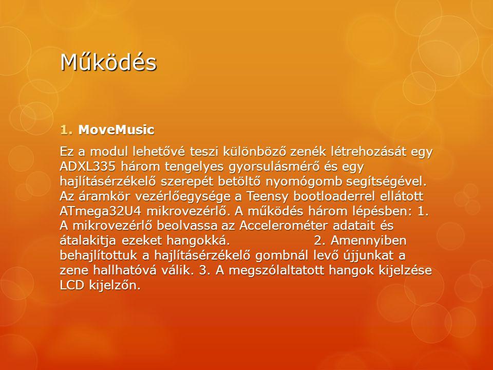 Működés 1.MoveMusic Ez a modul lehetővé teszi különböző zenék létrehozását egy ADXL335 három tengelyes gyorsulásmérő és egy hajlításérzékelő szerepét betöltő nyomógomb segítségével.
