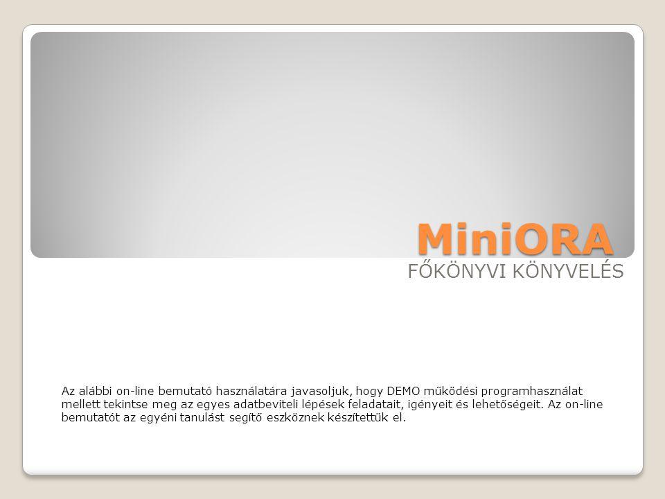 MiniORA FŐKÖNYVI KÖNYVELÉS Az alábbi on-line bemutató használatára javasoljuk, hogy DEMO működési programhasználat mellett tekintse meg az egyes adatb