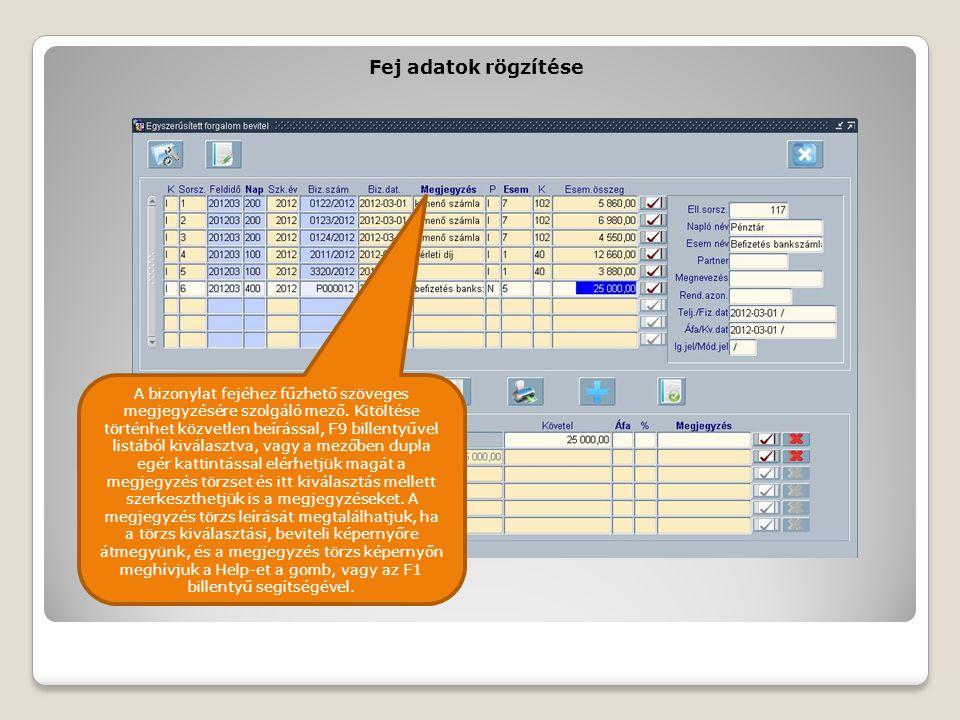 Fej adatok rögzítése A bizonylat fejéhez fűzhető szöveges megjegyzésére szolgáló mező. Kitöltése történhet közvetlen beírással, F9 billentyűvel listáb