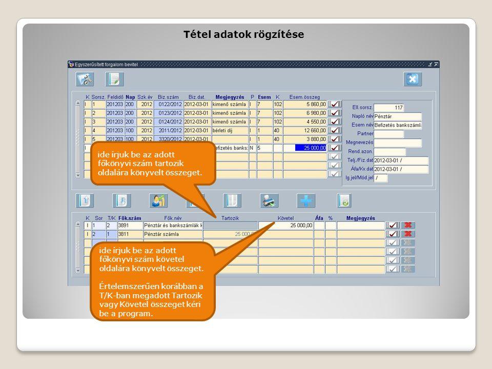 Tétel adatok rögzítése ide írjuk be az adott főkönyvi szám tartozik oldalára könyvelt összeget. ide írjuk be az adott főkönyvi szám követel oldalára k