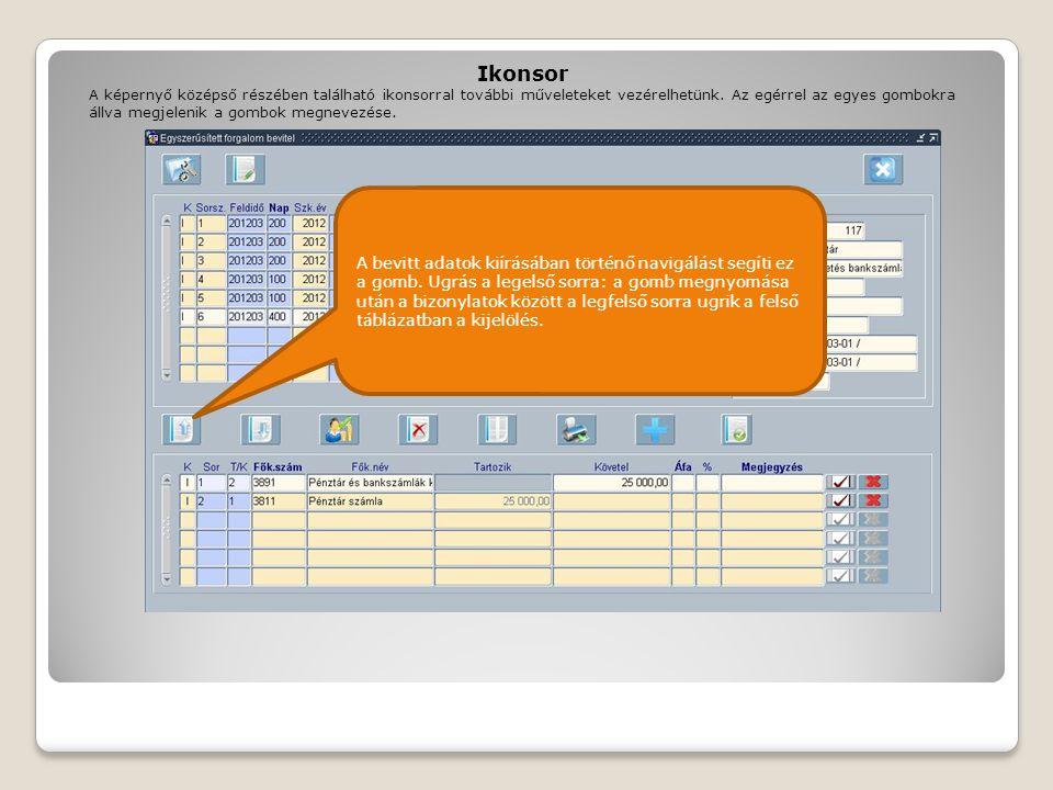 Ikonsor A bevitt adatok kiírásában történő navigálást segíti ez a gomb. Ugrás a legelső sorra: a gomb megnyomása után a bizonylatok között a legfelső