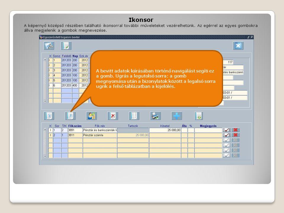 Ikonsor A bevitt adatok kiírásában történő navigálást segíti ez a gomb. Ugrás a legutolsó sorra: a gomb megnyomása után a bizonylatok között a legalsó
