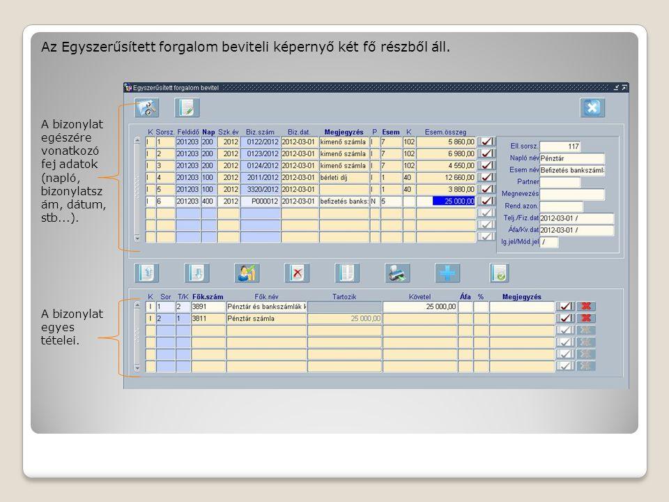 Az Egyszerűsített forgalom beviteli képernyő két fő részből áll. A bizonylat egészére vonatkozó fej adatok (napló, bizonylatsz ám, dátum, stb...). A b