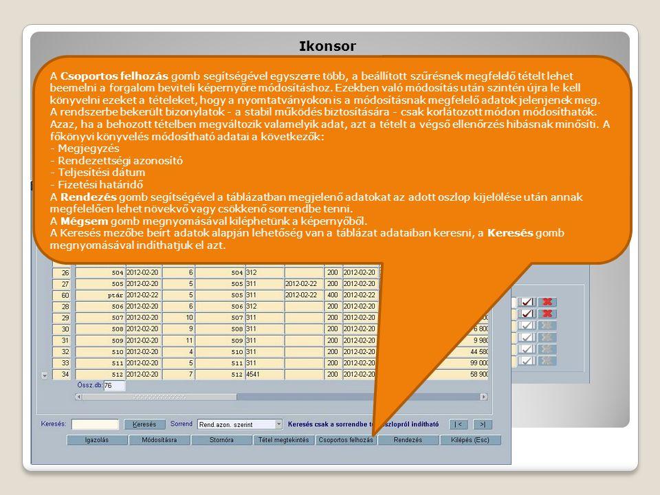 Ikonsor A képernyő alsó sorában található ikonsorral további műveleteket vezérelhetünk. Az egérrel az egyes gombokra állva megjelenik a gombok megneve