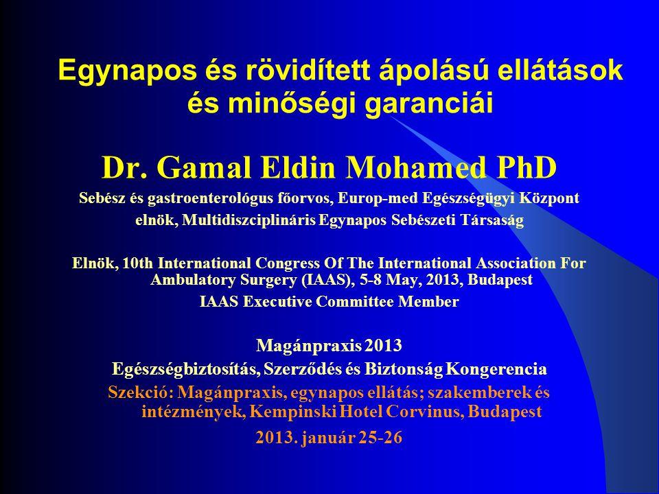 Egynapos és rövidített ápolású ellátások és minőségi garanciái Dr. Gamal Eldin Mohamed PhD Sebész és gastroenterológus főorvos, Europ-med Egészségügyi