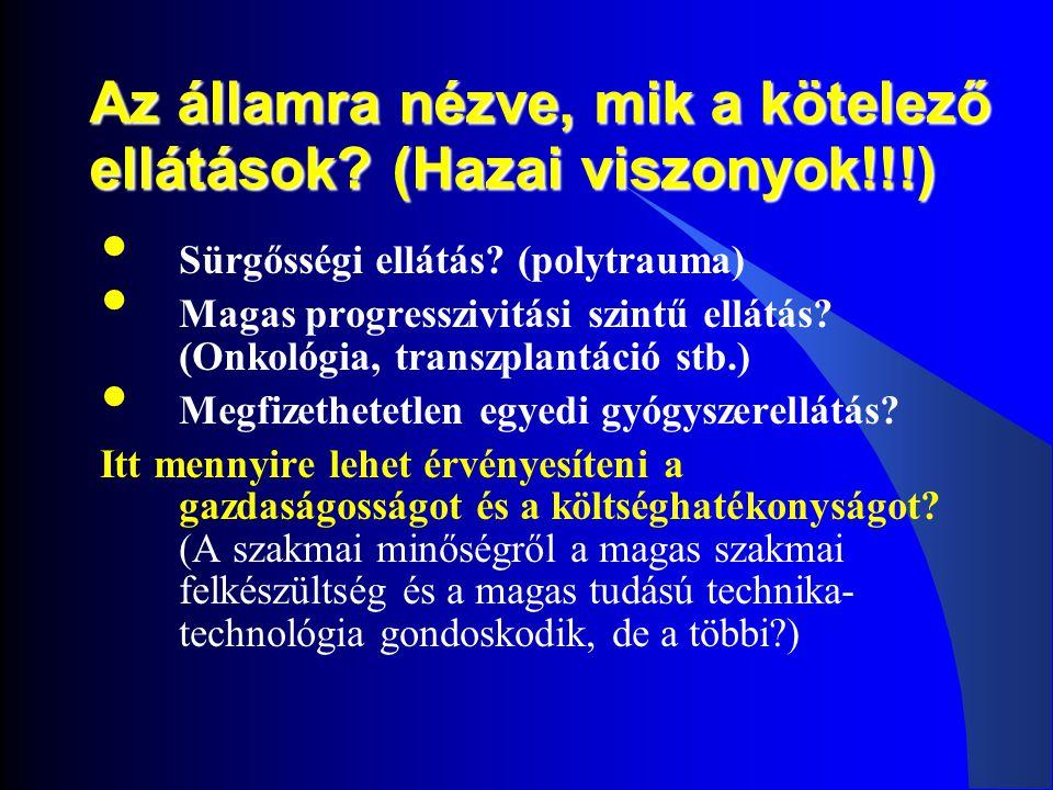 Az államra nézve, mik a kötelező ellátások? (Hazai viszonyok!!!) • Sürgősségi ellátás? (polytrauma) • Magas progresszivitási szintű ellátás? (Onkológi