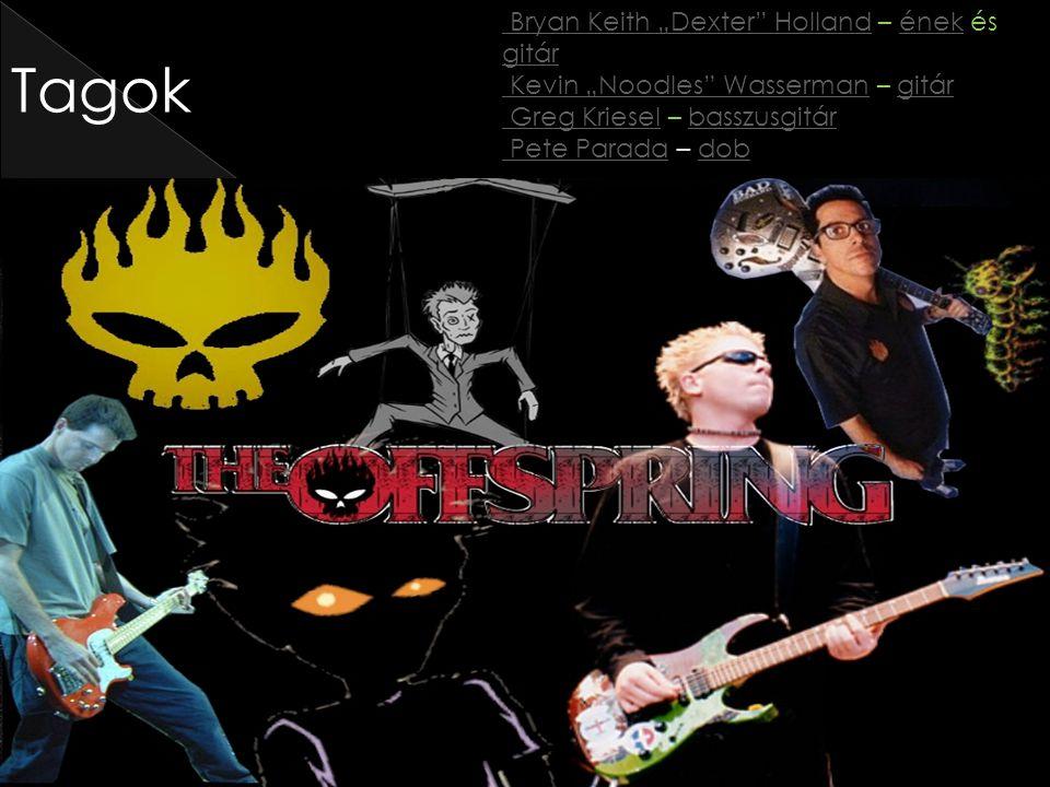 """Tagok Bryan Keith """"Dexter Holland Bryan Keith """"Dexter Holland – ének és gitárének gitár Kevin """"Noodles Wasserman Kevin """"Noodles Wasserman – gitárgitár Greg Kriesel Greg Kriesel – basszusgitárbasszusgitár Pete Parada Pete Parada – dobdob"""