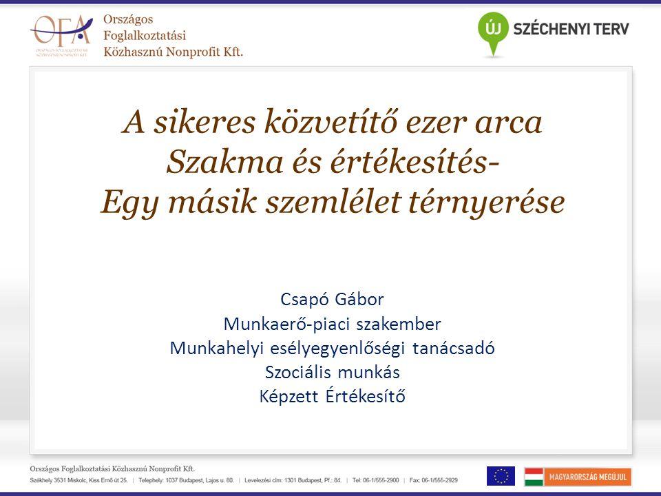A sikeres közvetítő ezer arca Szakma és értékesítés- Egy másik szemlélet térnyerése Csapó Gábor Munkaerő-piaci szakember Munkahelyi esélyegyenlőségi t