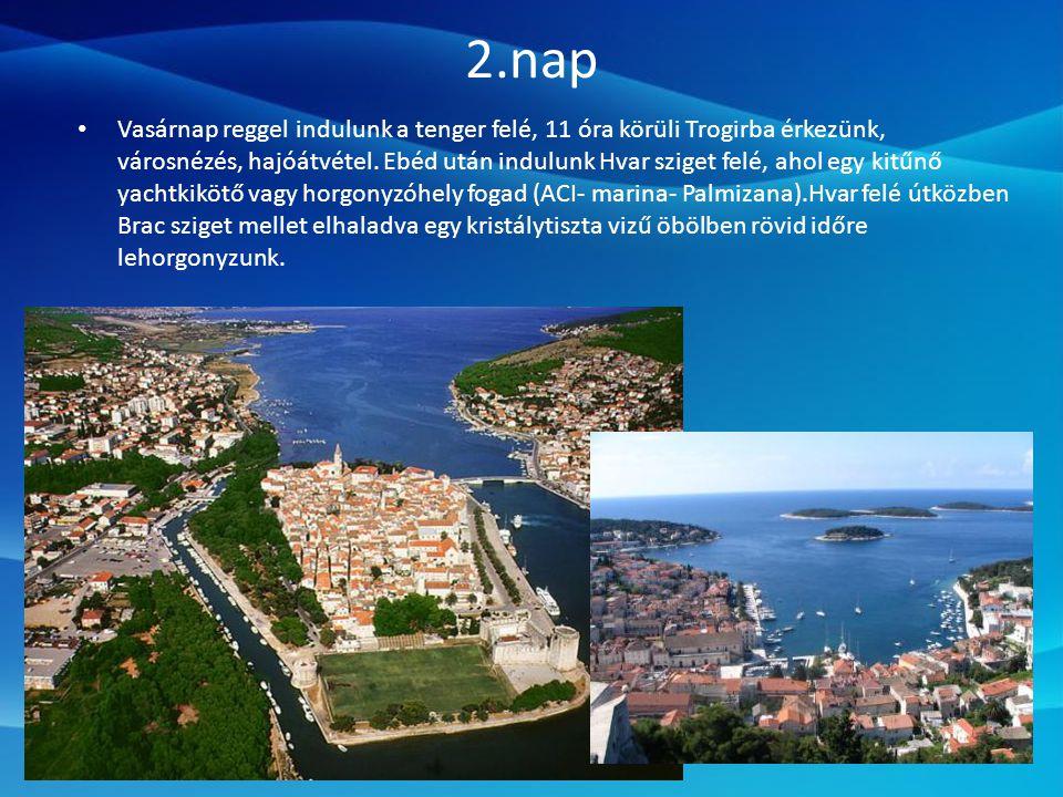 2.nap • Vasárnap reggel indulunk a tenger felé, 11 óra körüli Trogirba érkezünk, városnézés, hajóátvétel.