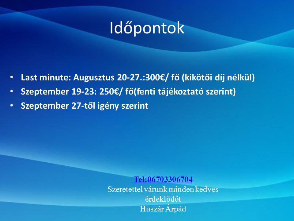 Időpontok • Last minute: Augusztus 20-27.:300€/ fő (kikötői díj nélkül) • Szeptember 19-23: 250€/ fő(fenti tájékoztató szerint) • Szeptember 27-től igény szerint Tel:06703306704 Szeretettel várunk minden kedves érdeklődőt Huszár Árpád