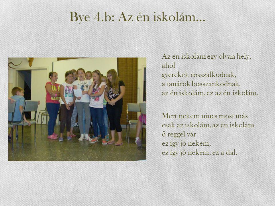 Bye 4.b: Az én iskolám… Az én iskolám egy olyan hely, ahol gyerekek rosszalkodnak, a tanárok bosszankodnak, az én iskolám, ez az én iskolám.