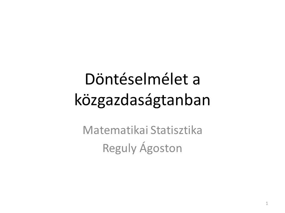 Döntéselmélet a közgazdaságtanban Matematikai Statisztika Reguly Ágoston 1