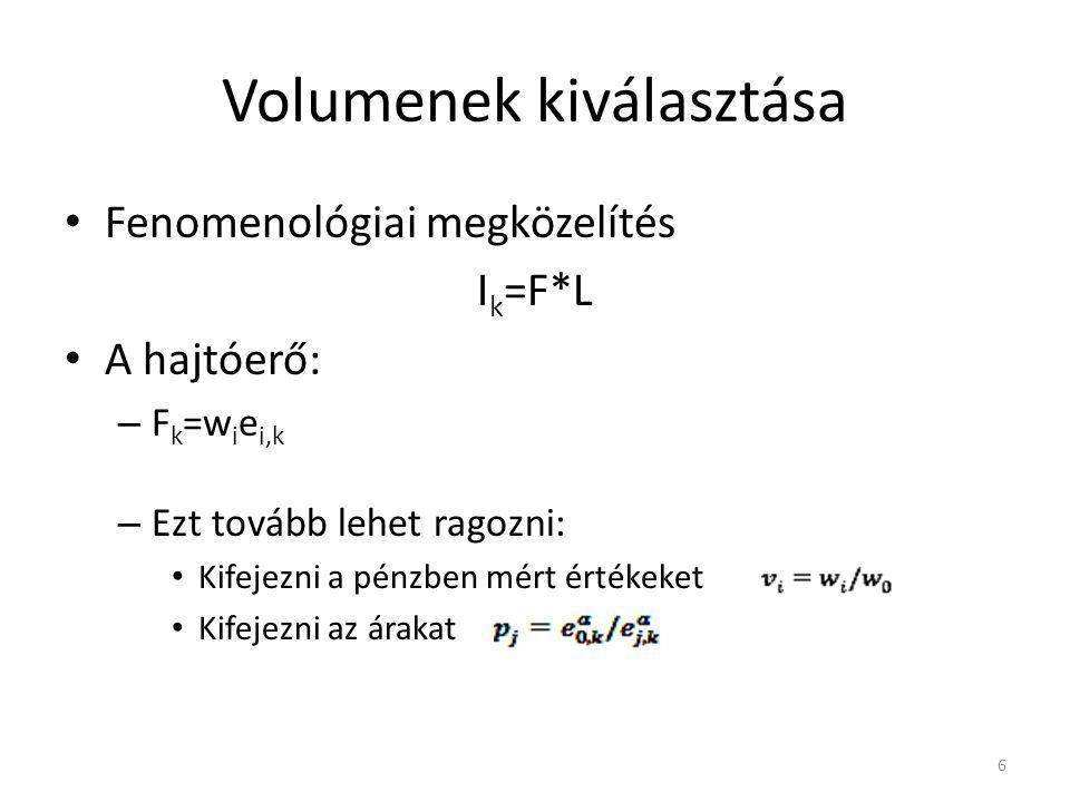Volumenek kiválasztása • Fenomenológiai megközelítés I k =F*L • A hajtóerő: – F k =w i e i,k – Ezt tovább lehet ragozni: • Kifejezni a pénzben mért ér