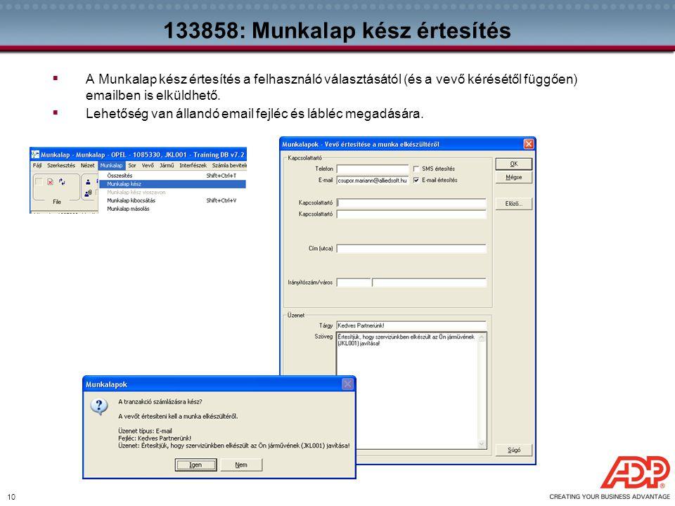 10 133858: Munkalap kész értesítés  A Munkalap kész értesítés a felhasználó választásától (és a vevő kérésétől függően) emailben is elküldhető.  Leh