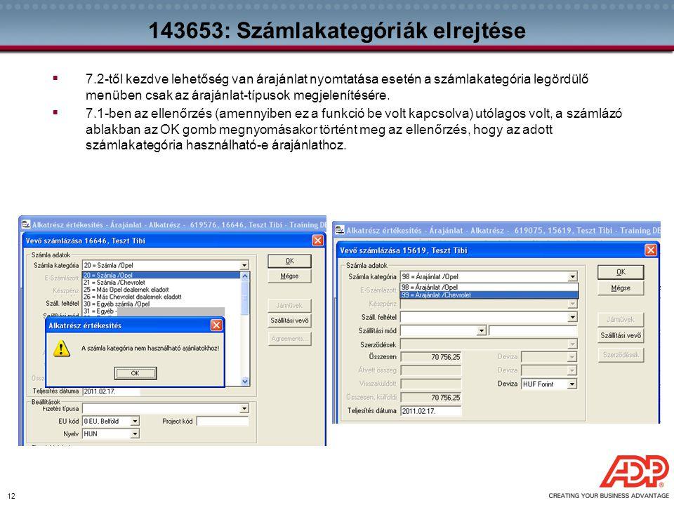 12 143653: Számlakategóriák elrejtése  7.2-től kezdve lehetőség van árajánlat nyomtatása esetén a számlakategória legördülő menüben csak az árajánlat