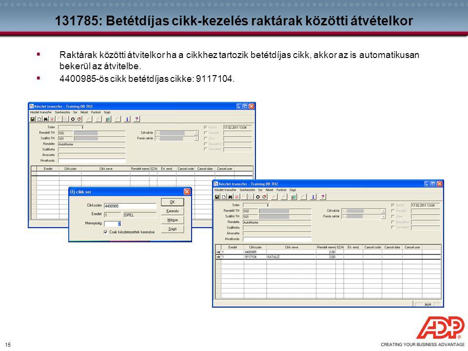 15 131785: Betétdíjas cikk-kezelés raktárak közötti átvételkor  Raktárak közötti átvitelkor ha a cikkhez tartozik betétdíjas cikk, akkor az is automa