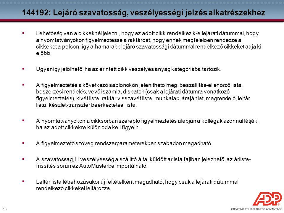 16 144192: Lejáró szavatosság, veszélyességi jelzés alkatrészekhez  Lehetőség van a cikkeknél jelezni, hogy az adott cikk rendelkezik-e lejárati dátu