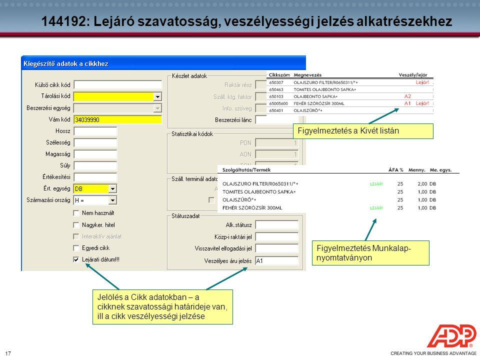 17 144192: Lejáró szavatosság, veszélyességi jelzés alkatrészekhez Figyelmeztetés a Kivét listán Jelölés a Cikk adatokban – a cikknek szavatossági hat