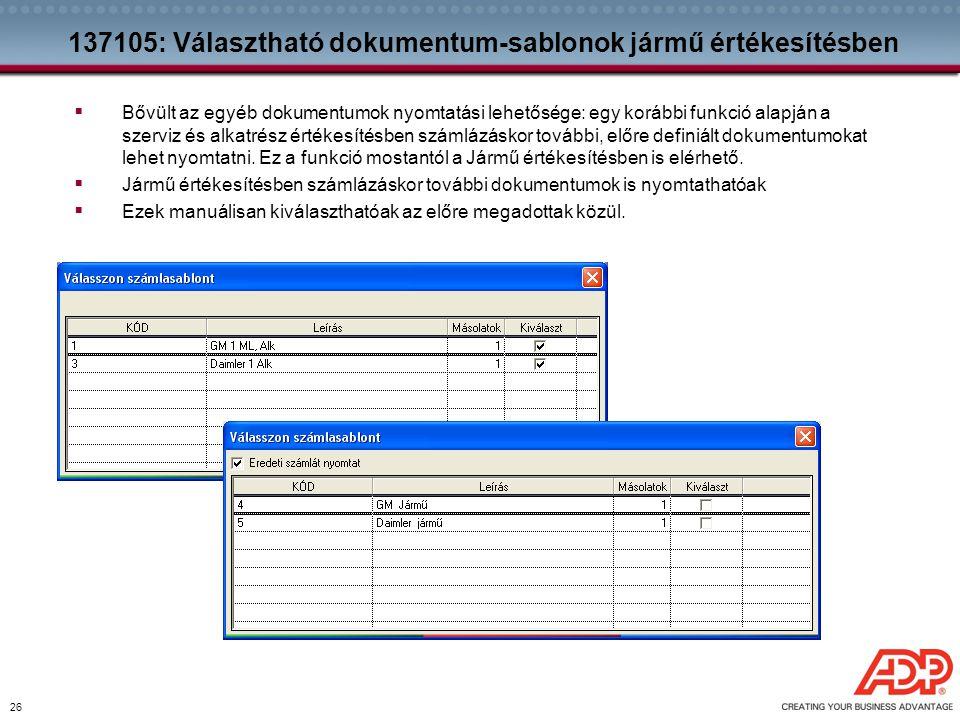26 137105: Választható dokumentum-sablonok jármű értékesítésben  Bővült az egyéb dokumentumok nyomtatási lehetősége: egy korábbi funkció alapján a sz