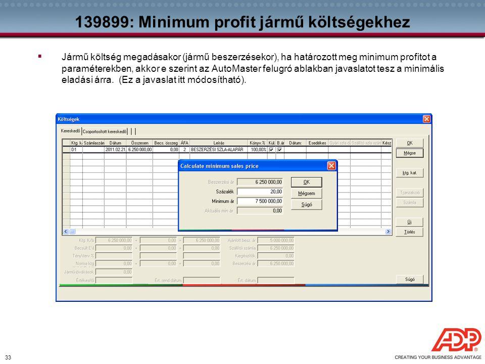 33 139899: Minimum profit jármű költségekhez  Jármű költség megadásakor (jármű beszerzésekor), ha határozott meg minimum profitot a paraméterekben, a