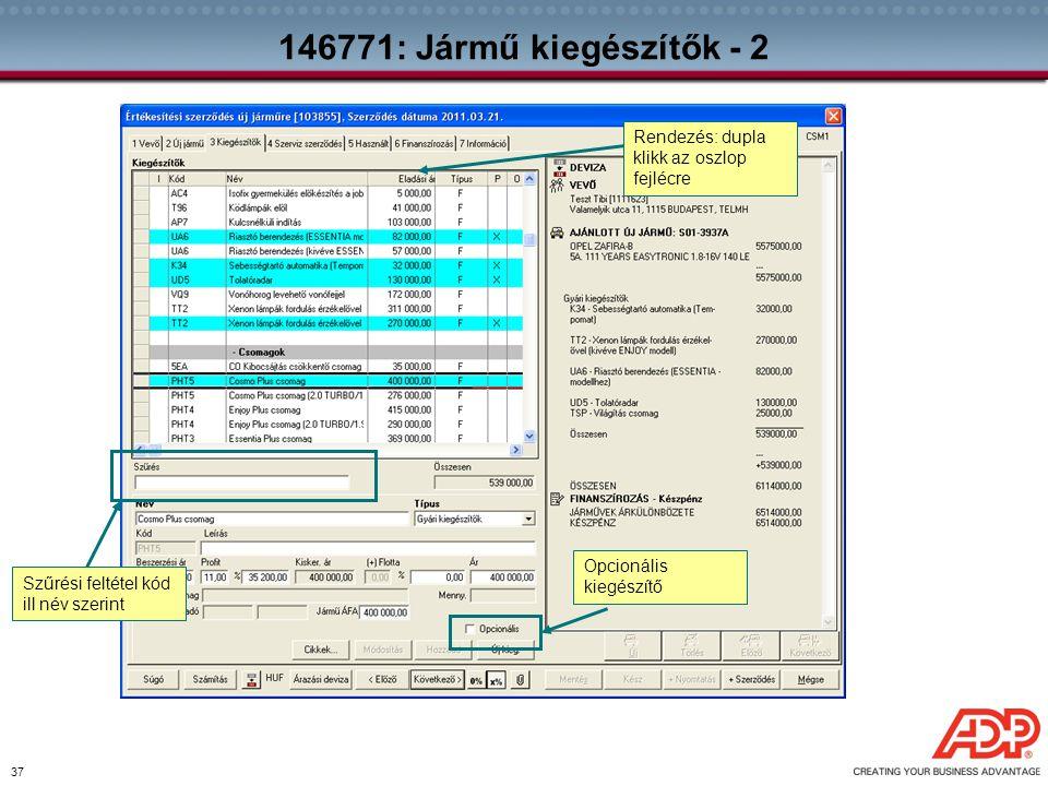37 146771: Jármű kiegészítők - 2 Szűrési feltétel kód ill név szerint Rendezés: dupla klikk az oszlop fejlécre Opcionális kiegészítő