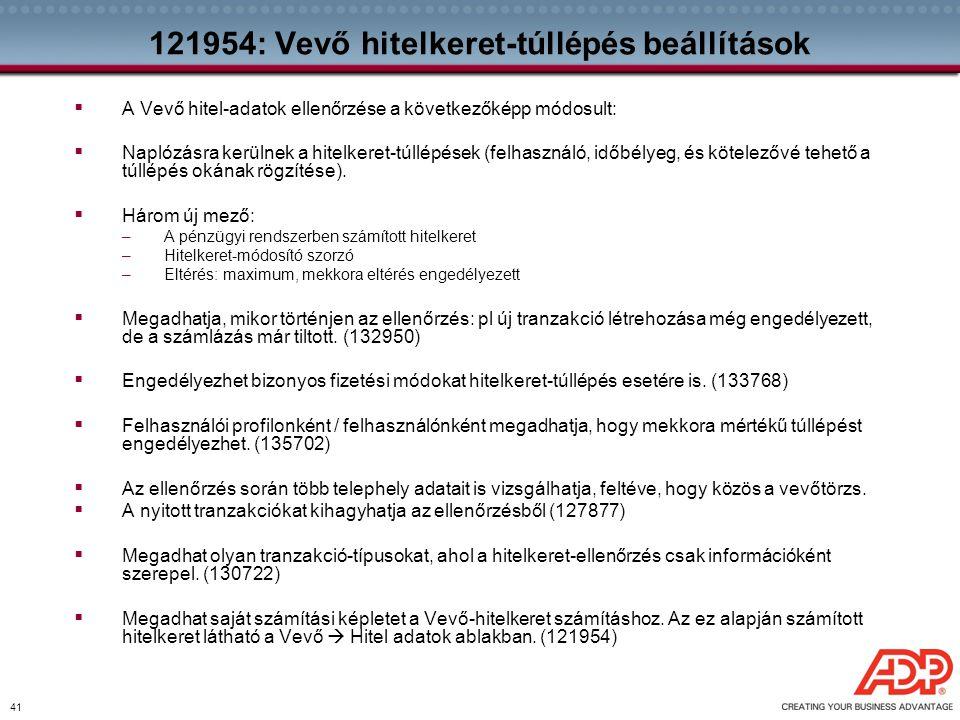 41 121954: Vevő hitelkeret-túllépés beállítások  A Vevő hitel-adatok ellenőrzése a következőképp módosult:  Naplózásra kerülnek a hitelkeret-túllépé