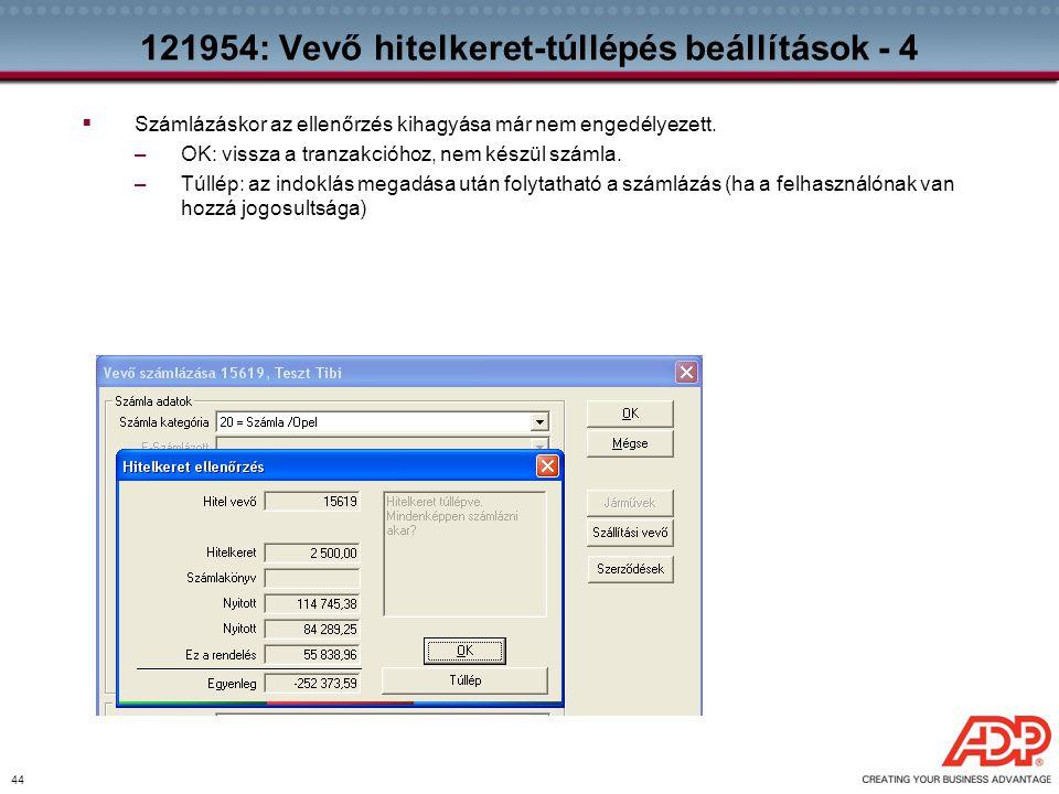 44 121954: Vevő hitelkeret-túllépés beállítások - 4  Számlázáskor az ellenőrzés kihagyása már nem engedélyezett. –OK: vissza a tranzakcióhoz, nem kés