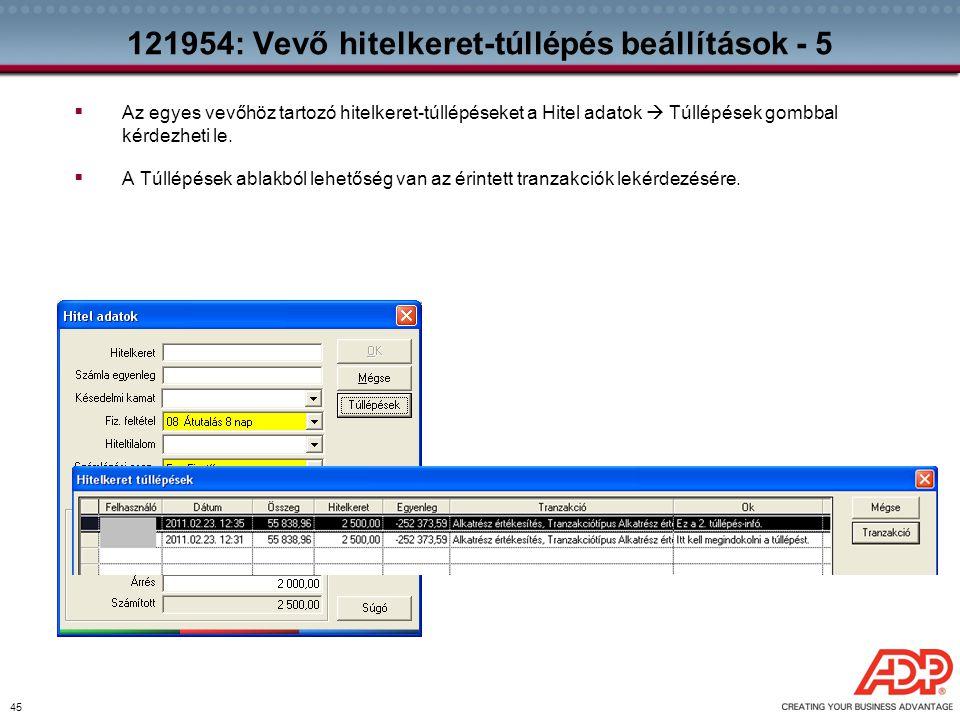 45 121954: Vevő hitelkeret-túllépés beállítások - 5  Az egyes vevőhöz tartozó hitelkeret-túllépéseket a Hitel adatok  Túllépések gombbal kérdezheti