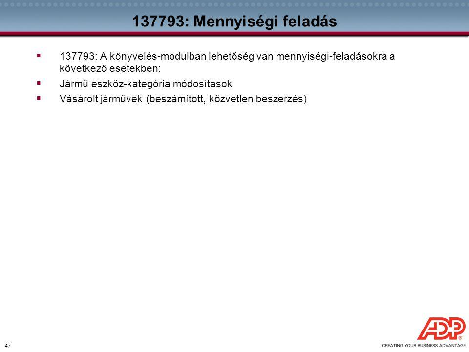 47 137793: Mennyiségi feladás  137793: A könyvelés-modulban lehetőség van mennyiségi-feladásokra a következő esetekben:  Jármű eszköz-kategória módo