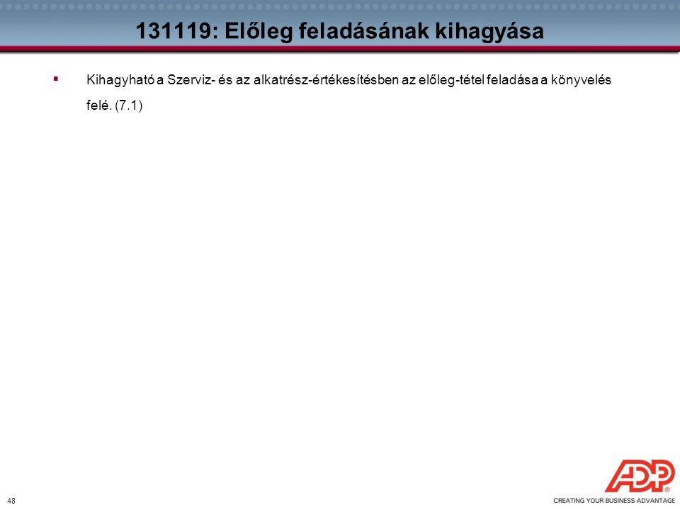 48 131119: Előleg feladásának kihagyása  Kihagyható a Szerviz- és az alkatrész-értékesítésben az előleg-tétel feladása a könyvelés felé. (7.1)