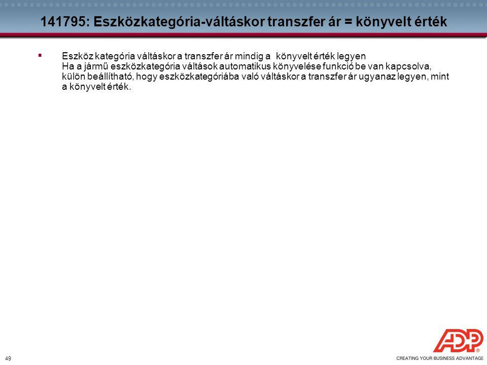 49 141795: Eszközkategória-váltáskor transzfer ár = könyvelt érték  Eszköz kategória váltáskor a transzfer ár mindig a könyvelt érték legyen Ha a jár