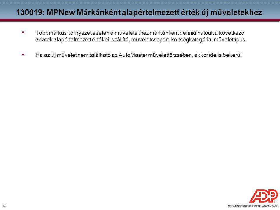 53 130019: MPNew Márkánként alapértelmezett érték új műveletekhez  Többmárkás környezet esetén a műveletekhez márkánként definiálhatóak a következő a