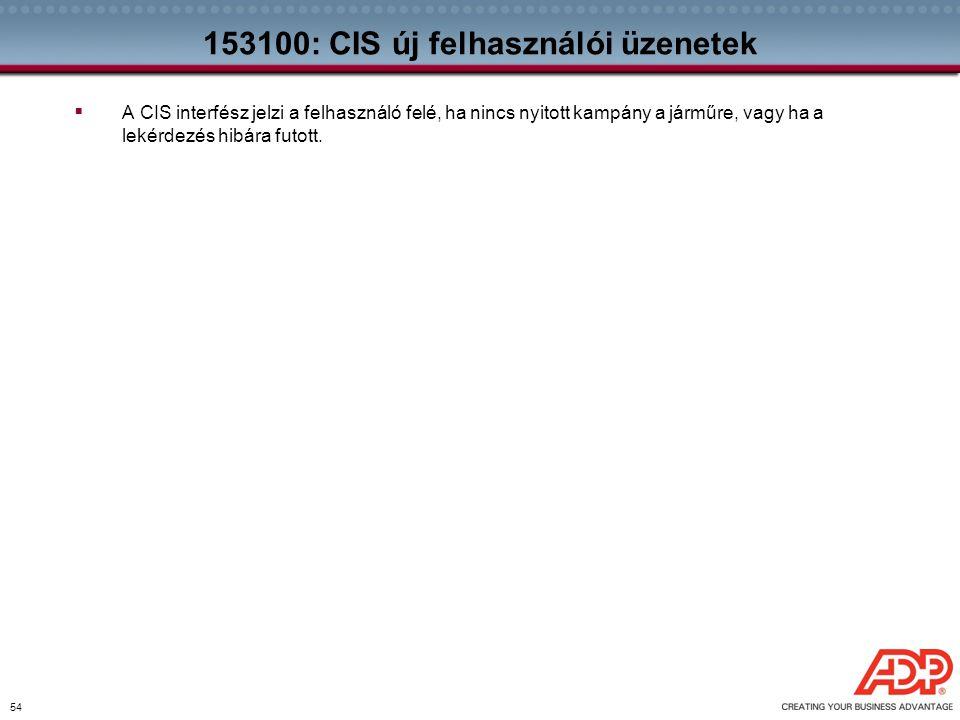 54 153100: CIS új felhasználói üzenetek  A CIS interfész jelzi a felhasználó felé, ha nincs nyitott kampány a járműre, vagy ha a lekérdezés hibára fu