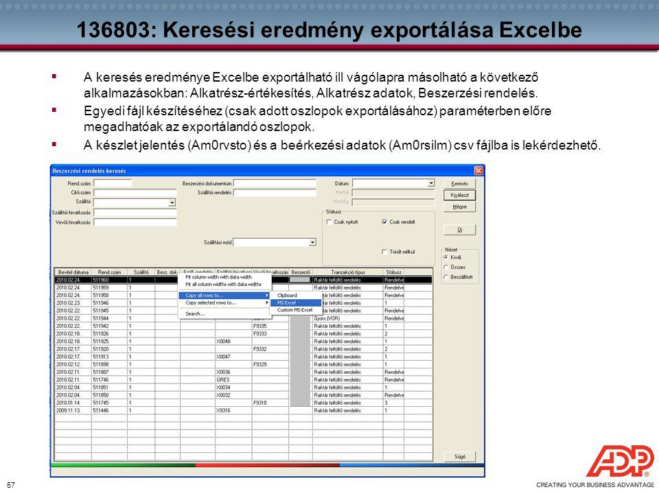 57 136803: Keresési eredmény exportálása Excelbe  A keresés eredménye Excelbe exportálható ill vágólapra másolható a következő alkalmazásokban: Alkat