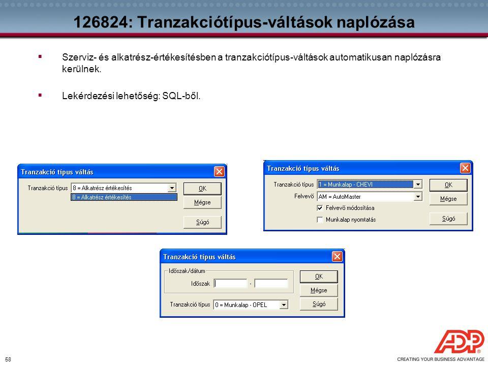 58 126824: Tranzakciótípus-váltások naplózása  Szerviz- és alkatrész-értékesítésben a tranzakciótípus-váltások automatikusan naplózásra kerülnek.  L