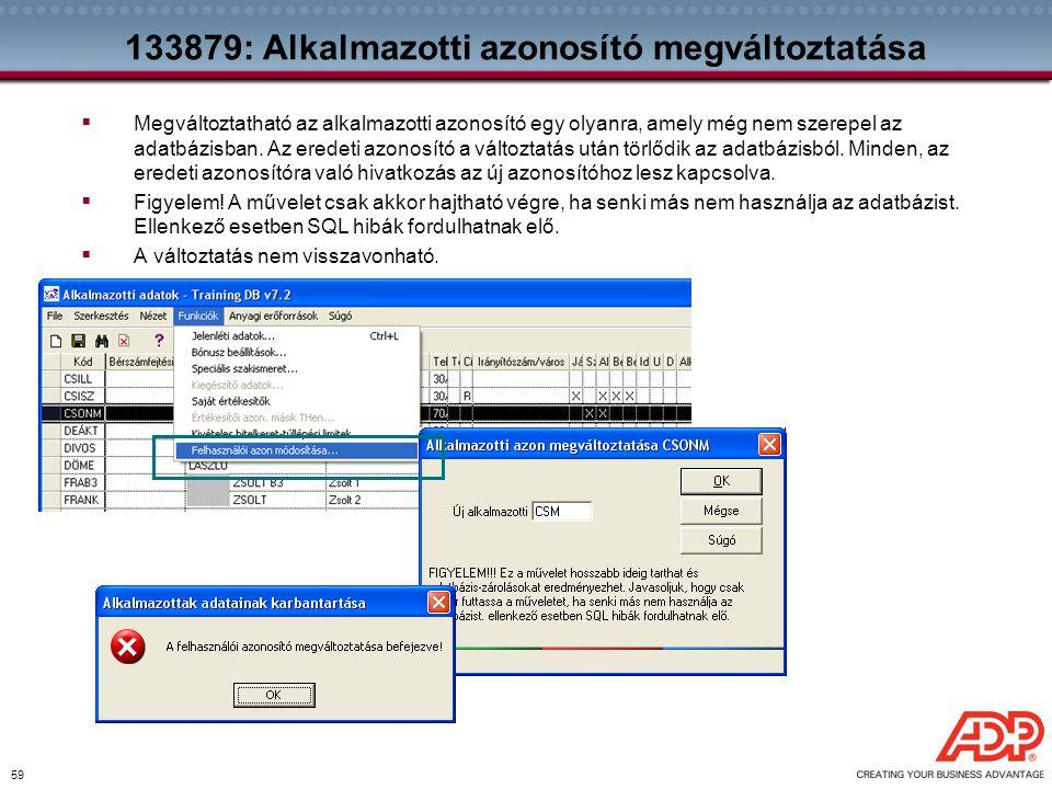59 133879: Alkalmazotti azonosító megváltoztatása  Megváltoztatható az alkalmazotti azonosító egy olyanra, amely még nem szerepel az adatbázisban. Az