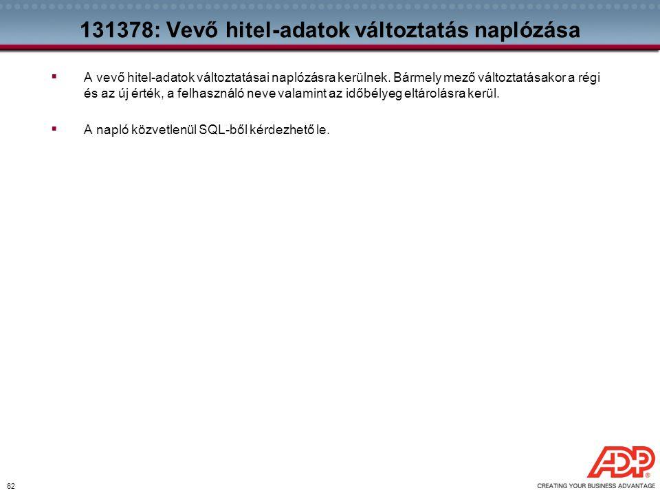 62 131378: Vevő hitel-adatok változtatás naplózása  A vevő hitel-adatok változtatásai naplózásra kerülnek. Bármely mező változtatásakor a régi és az