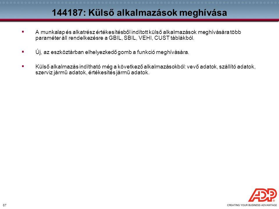 67 144187: Külső alkalmazások meghívása  A munkalap és alkatrész értékesítésből indított külső alkalmazások meghívására több paraméter áll rendelkezé