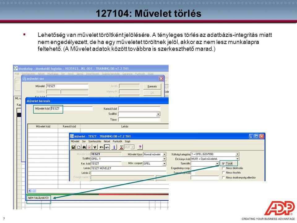 7 127104: Művelet törlés  Lehetőség van művelet töröltként jelölésére. A tényleges törlés az adatbázis-integritás miatt nem engedélyezett, de ha egy