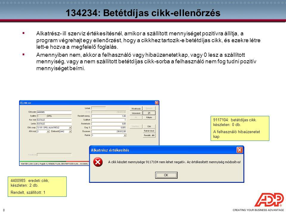 8 134234: Betétdíjas cikk-ellenőrzés  Alkatrész- ill szerviz értékesítésnél, amikor a szállított mennyiséget pozitívra állítja, a program végrehajt e