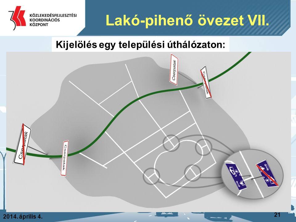 2014. április 4. 21 Lakó-pihenő övezet VII. zsákutcafej Kijelölés egy települési úthálózaton: