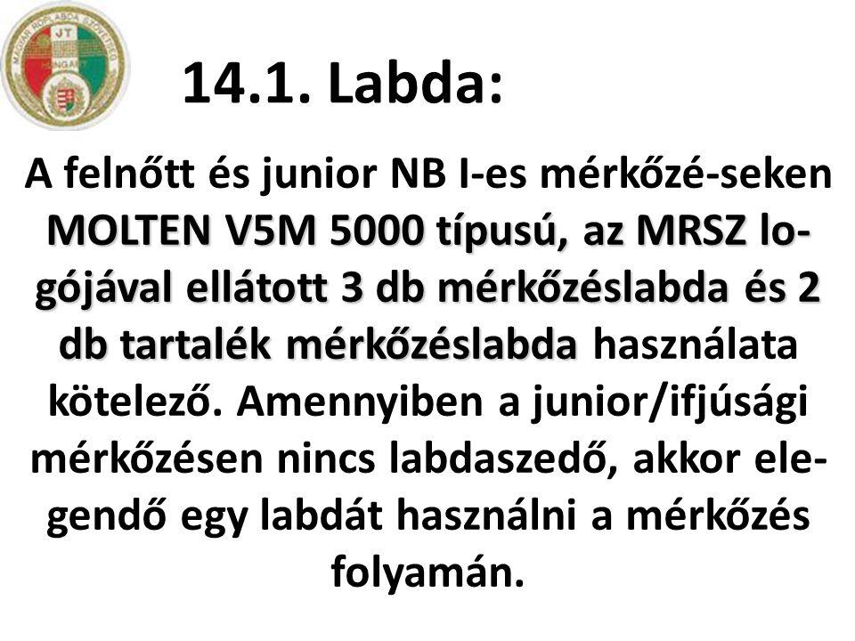 14.1. Labda: MOLTEN V5M 5000 típusú, az MRSZ lo- gójával ellátott 3 db mérkőzéslabda és 2 db tartalék mérkőzéslabda A felnőtt és junior NB I-es mérkőz